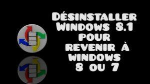 Désinstaller Windows 8.1 pour 8 ou 7