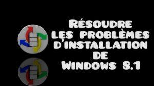 Résoudre les problèmes d'installation de windows 8.1