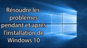 Résoudre les ^rpblèmes d'installation de Windows 10