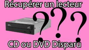 Retrouver lecteur CD ou DVD disparu